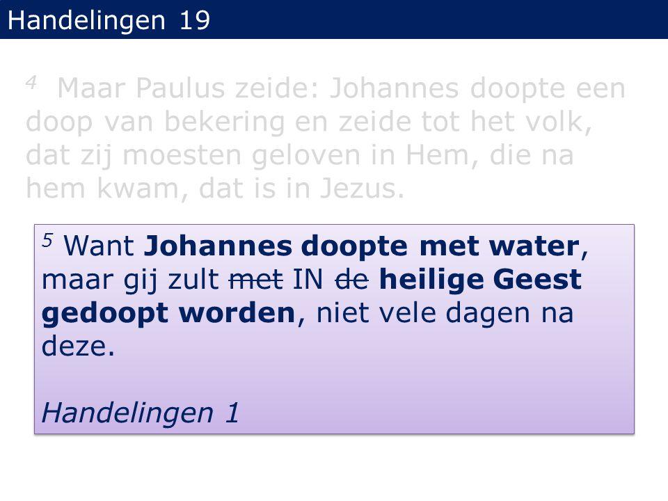 Handelingen 19 4 Maar Paulus zeide: Johannes doopte een doop van bekering en zeide tot het volk, dat zij moesten geloven in Hem, die na hem kwam, dat is in Jezus.