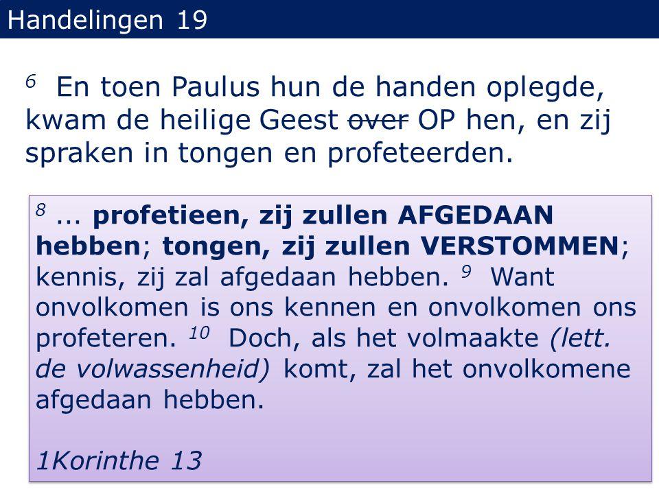 Handelingen 19 6 En toen Paulus hun de handen oplegde, kwam de heilige Geest over OP hen, en zij spraken in tongen en profeteerden.