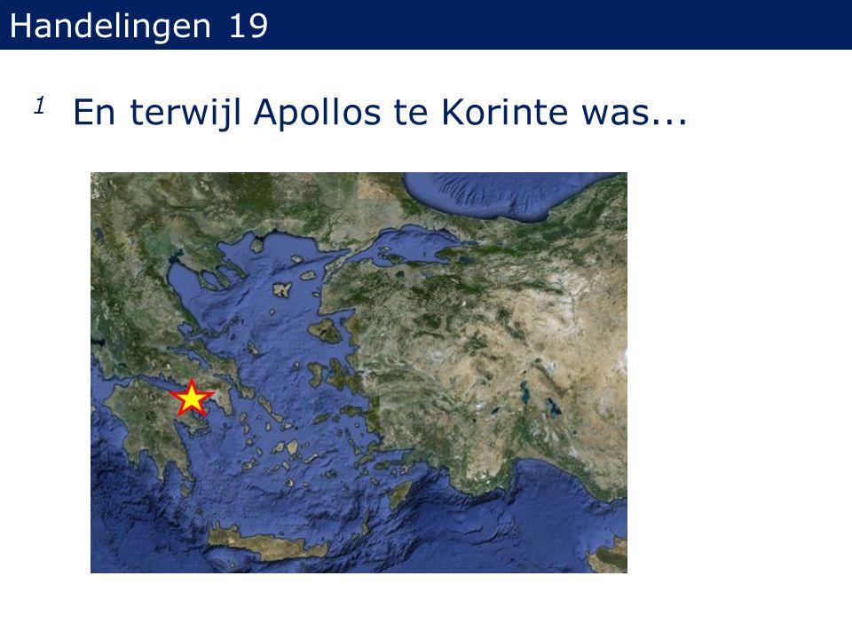 Handelingen 19 1 En terwijl Apollos te Korinte was...