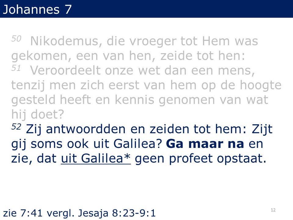 Johannes 7 50 Nikodemus, die vroeger tot Hem was gekomen, een van hen, zeide tot hen: 51 Veroordeelt onze wet dan een mens, tenzij men zich eerst van