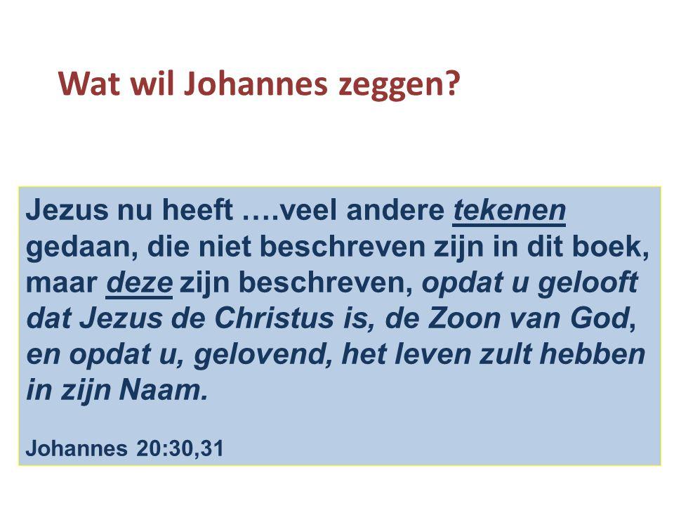 Wat wil Johannes zeggen? Jezus nu heeft ….veel andere tekenen gedaan, die niet beschreven zijn in dit boek, maar deze zijn beschreven, opdat u gelooft