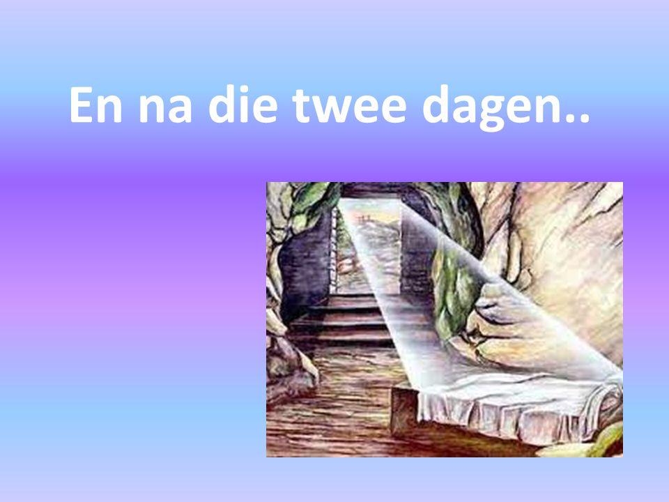 en na die twee dagen…..(4:43) en op de derde dag……(2:1) …en dat Hij opgewekt is op de derde dag….