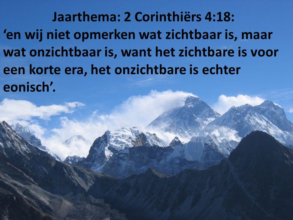 Jaarthema: 2 Corinthiërs 4:18: 'en wij niet opmerken wat zichtbaar is, maar wat onzichtbaar is, want het zichtbare is voor een korte era, het onzichtbare is echter eonisch'.