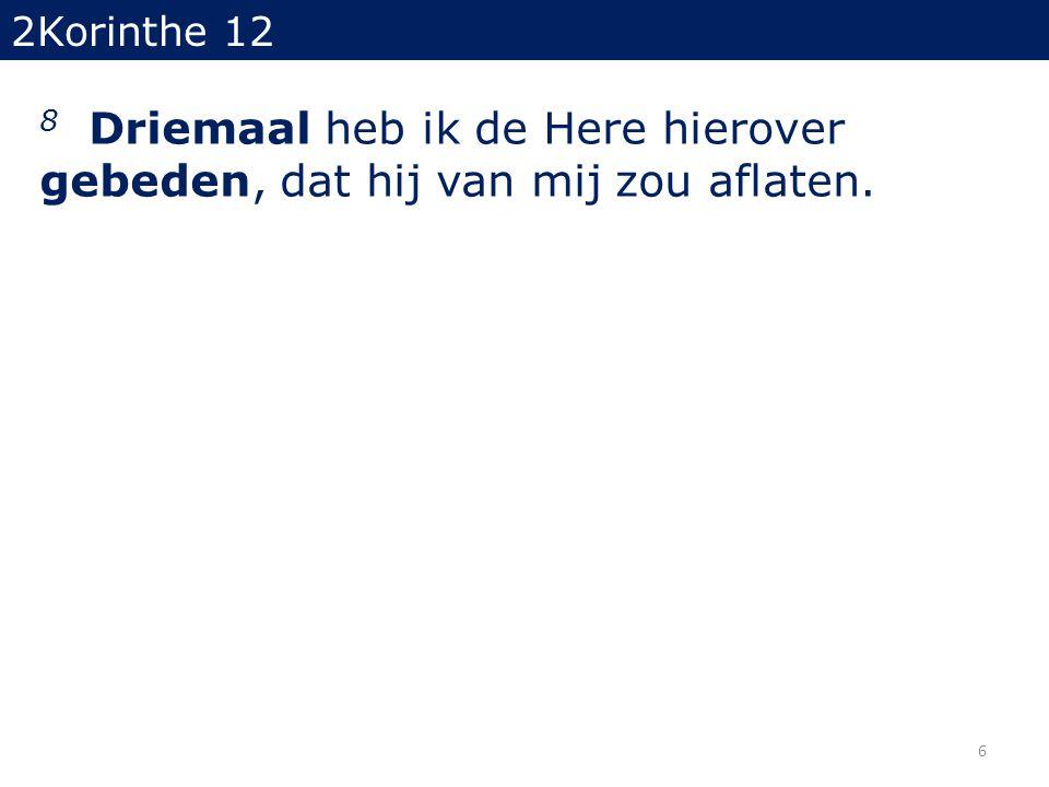 2Korinthe 12 8 Driemaal heb ik de Here hierover gebeden, dat hij van mij zou aflaten. 6