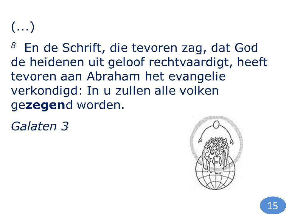 (...) 8 En de Schrift, die tevoren zag, dat God de heidenen uit geloof rechtvaardigt, heeft tevoren aan Abraham het evangelie verkondigd: In u zullen