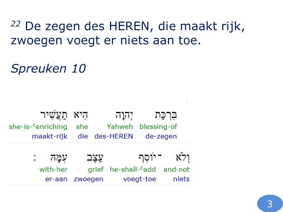22 De zegen des HEREN, die maakt rijk, zwoegen voegt er niets aan toe. Spreuken 10 3