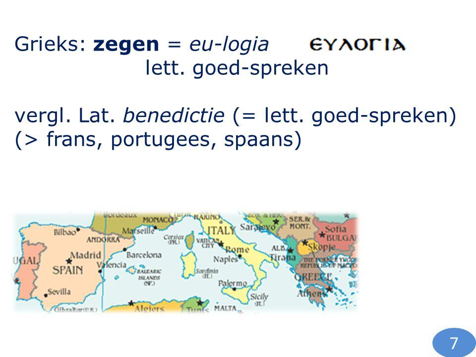 Grieks: zegen = eu-logia lett. goed-spreken vergl. Lat. benedictie (= lett. goed-spreken) (> frans, portugees, spaans) 7