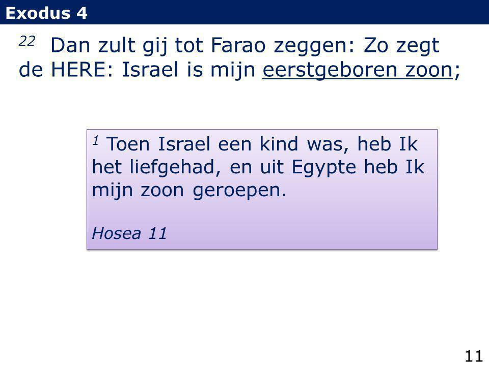 22 Dan zult gij tot Farao zeggen: Zo zegt de HERE: Israel is mijn eerstgeboren zoon; Exodus 4 1 Toen Israel een kind was, heb Ik het liefgehad, en uit