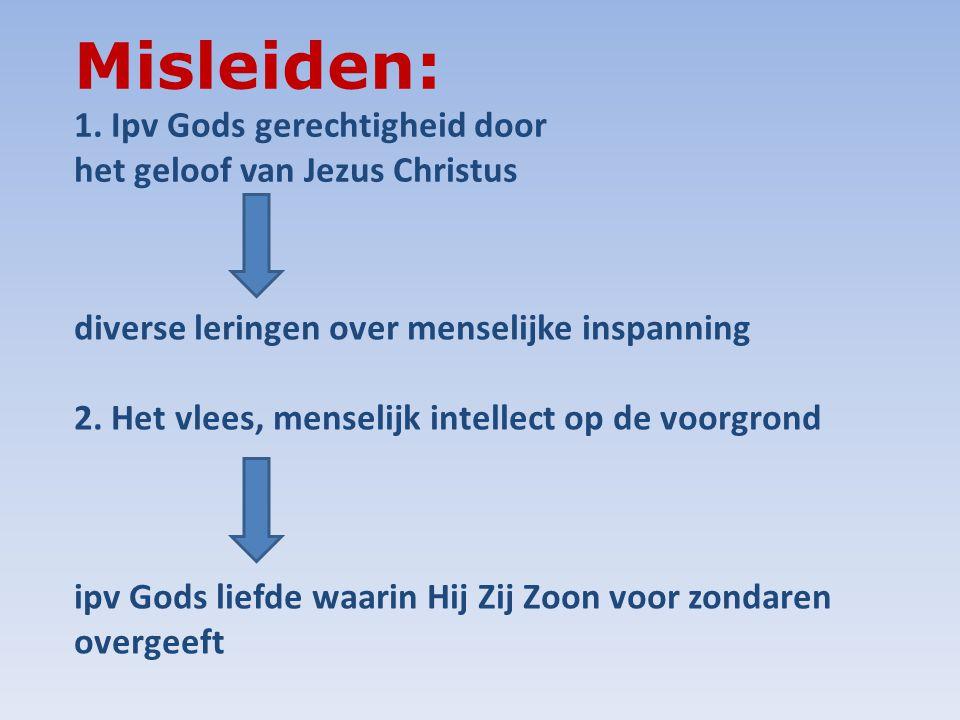 Misleiden: 1. Ipv Gods gerechtigheid door het geloof van Jezus Christus diverse leringen over menselijke inspanning 2. Het vlees, menselijk intellect