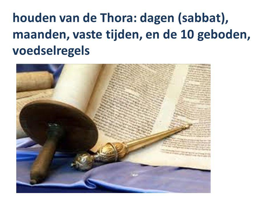 houden van de Thora: dagen (sabbat), maanden, vaste tijden, en de 10 geboden, voedselregels