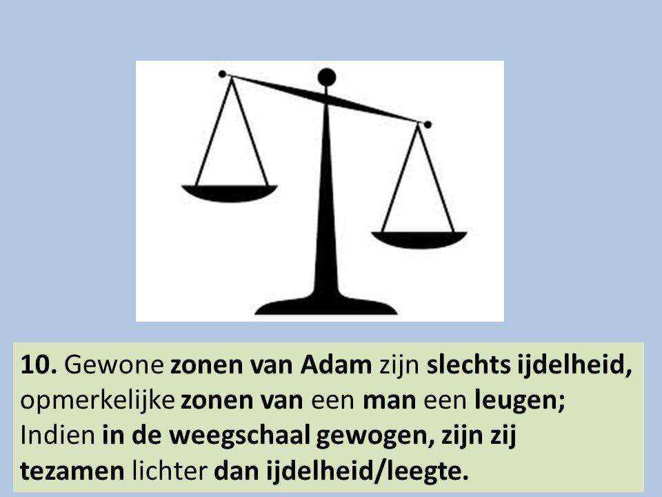 10. Gewone zonen van Adam zijn slechts ijdelheid, opmerkelijke zonen van een man een leugen; Indien in de weegschaal gewogen, zijn zij tezamen lichter