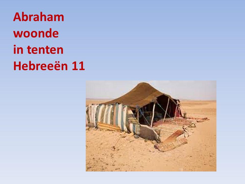 Abraham woonde in tenten Hebreeën 11