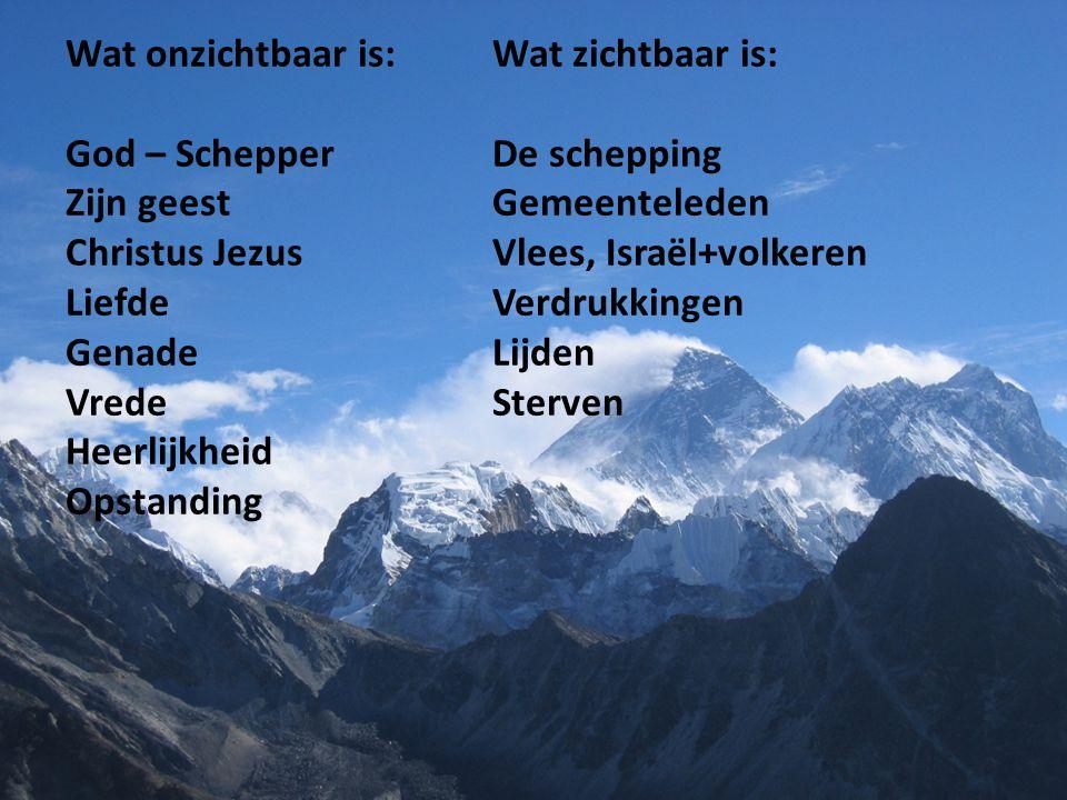 Wat onzichtbaar is: Wat zichtbaar is: God – Schepper De schepping Zijn geest Gemeenteleden Christus Jezus Vlees, Israël+volkeren LiefdeVerdrukkingen G