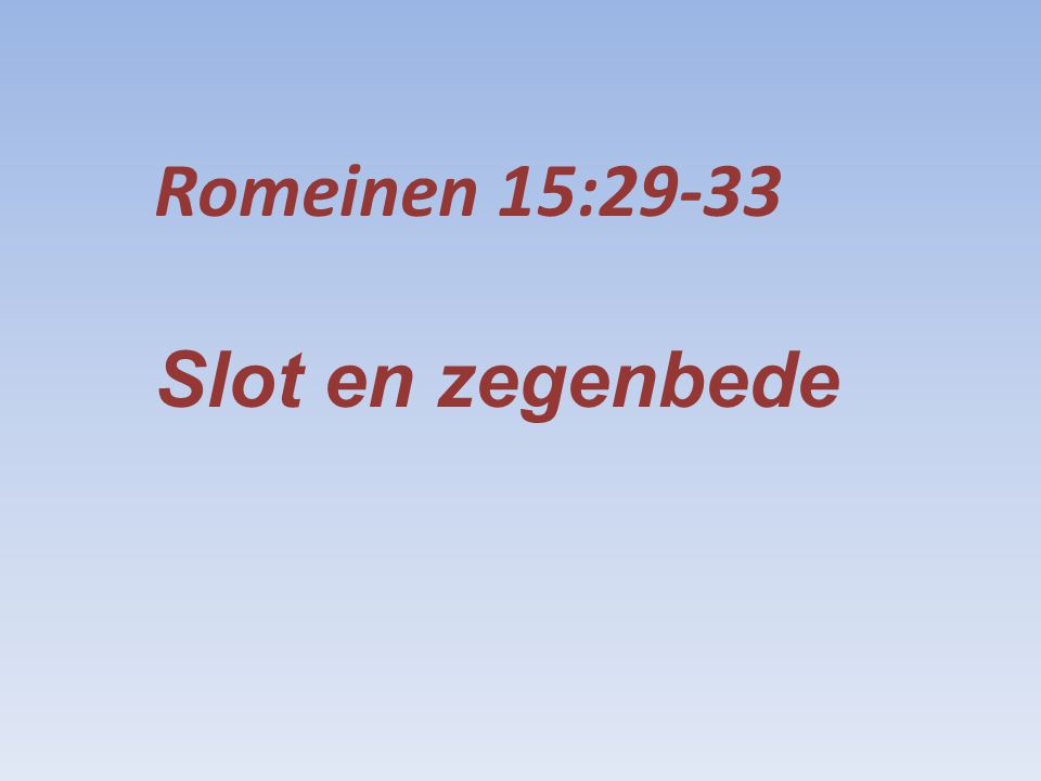Romeinen 15:29-33 Slot en zegenbede