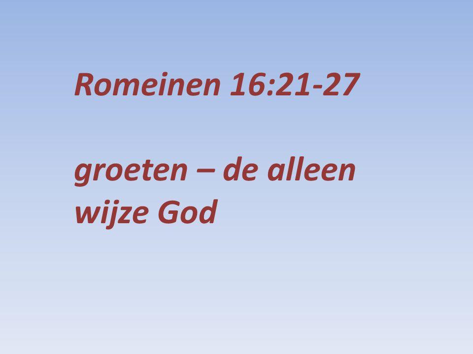 Romeinen 16:21-27 groeten – de alleen wijze God