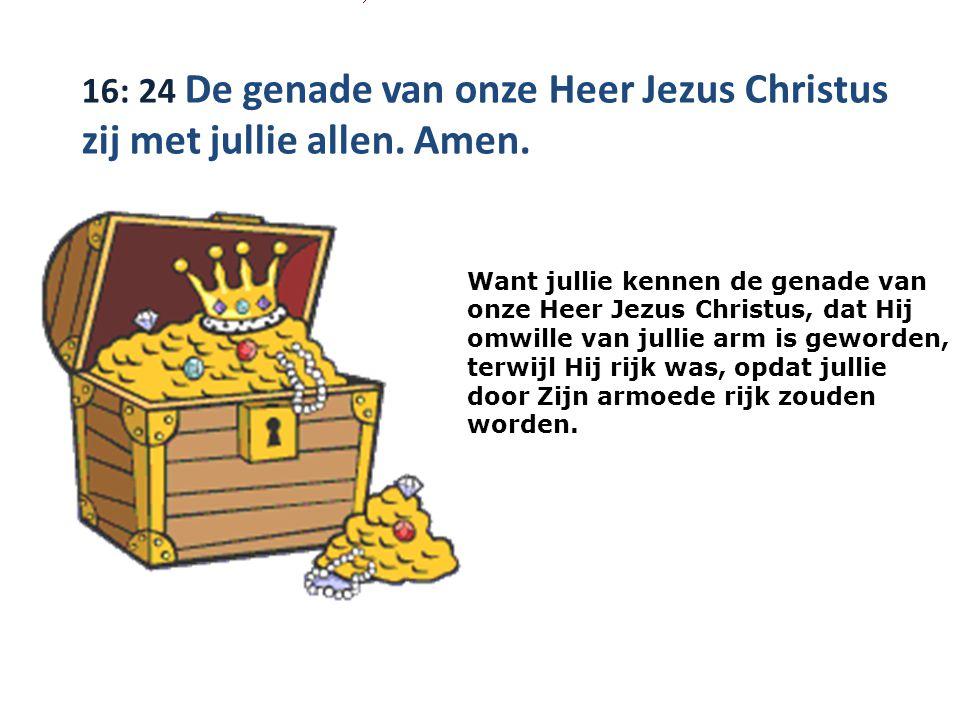 16: 24 De genade van onze Heer Jezus Christus zij met jullie allen.