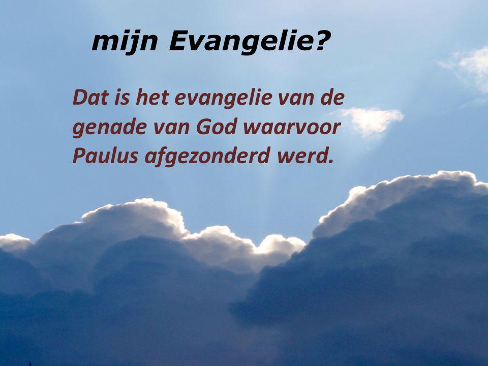 mijn Evangelie Dat is het evangelie van de genade van God waarvoor Paulus afgezonderd werd.