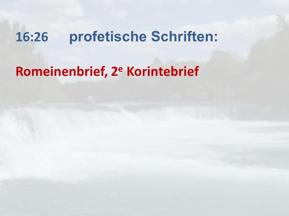 16:26 profetische Schriften: Romeinenbrief, 2 e Korintebrief