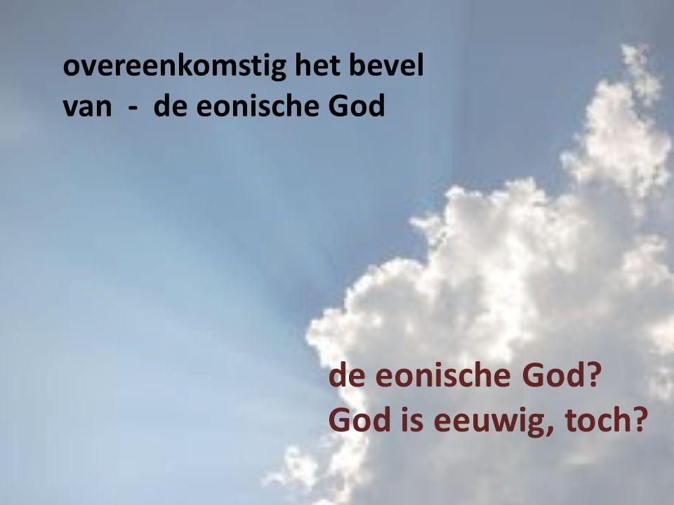 overeenkomstig het bevel van - de eonische God de eonische God God is eeuwig, toch