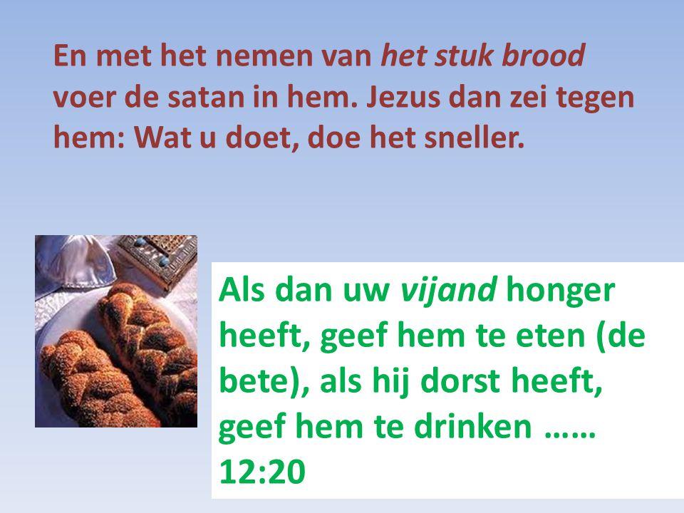 21 als iemand die u haat, honger lijdt, geef hem brood te eten, en als hij dorstig is, geef hem water te drinken, 22 want zo zult u vurige kolen op zijn hoofd hopen, en Jahweh zal het u vergelden (shalom).