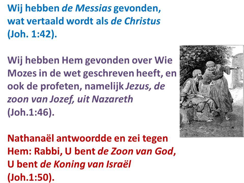 Wij hebben de Messias gevonden, wat vertaald wordt als de Christus (Joh.