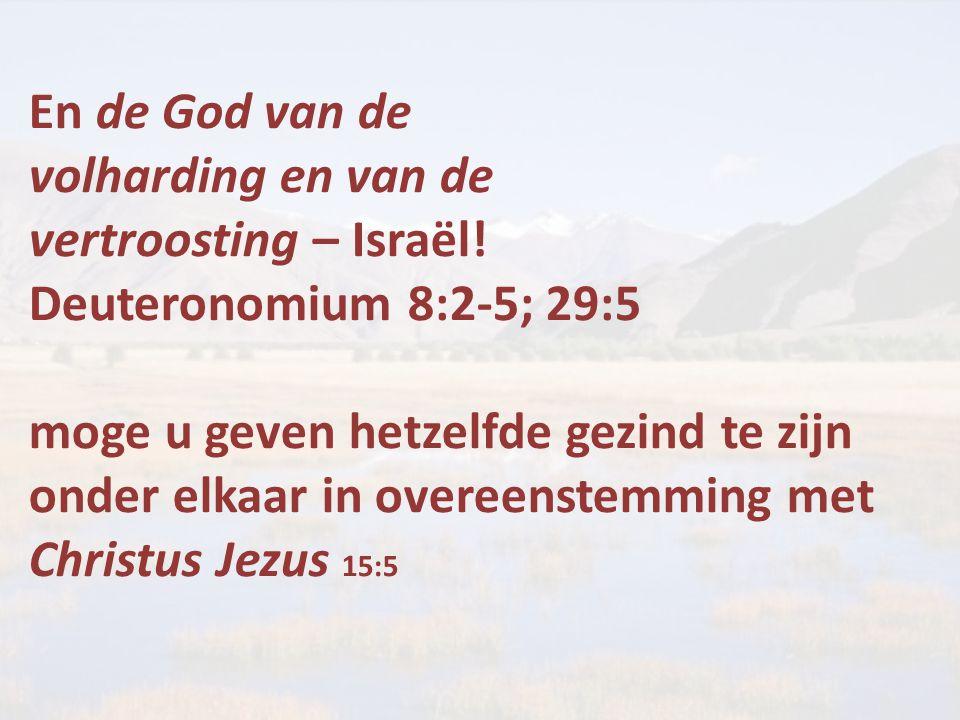 En de God van de volharding en van de vertroosting – Israël.