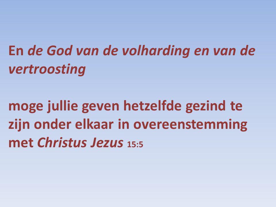 En de God van de volharding en van de vertroosting moge jullie geven hetzelfde gezind te zijn onder elkaar in overeenstemming met Christus Jezus 15:5