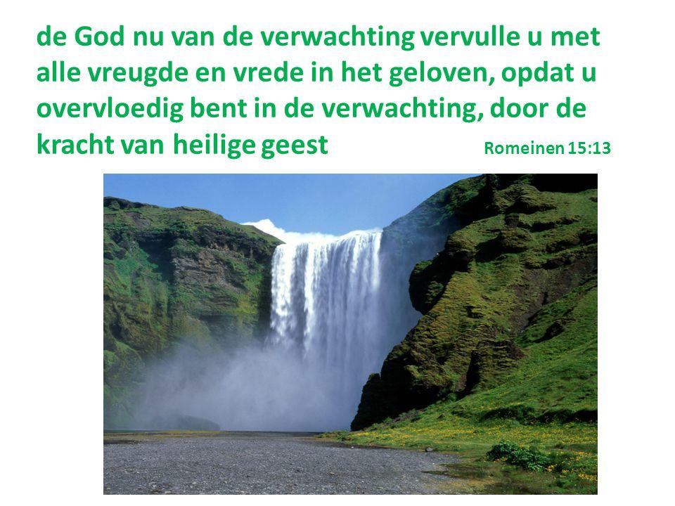 de God nu van de verwachting Want ik reken ermee dat het lijden van de tegenwoordige tijd niet te waarderen is tegen de heerlijkheid die naarbinnen in ons geopenbaard zal worden 8:18