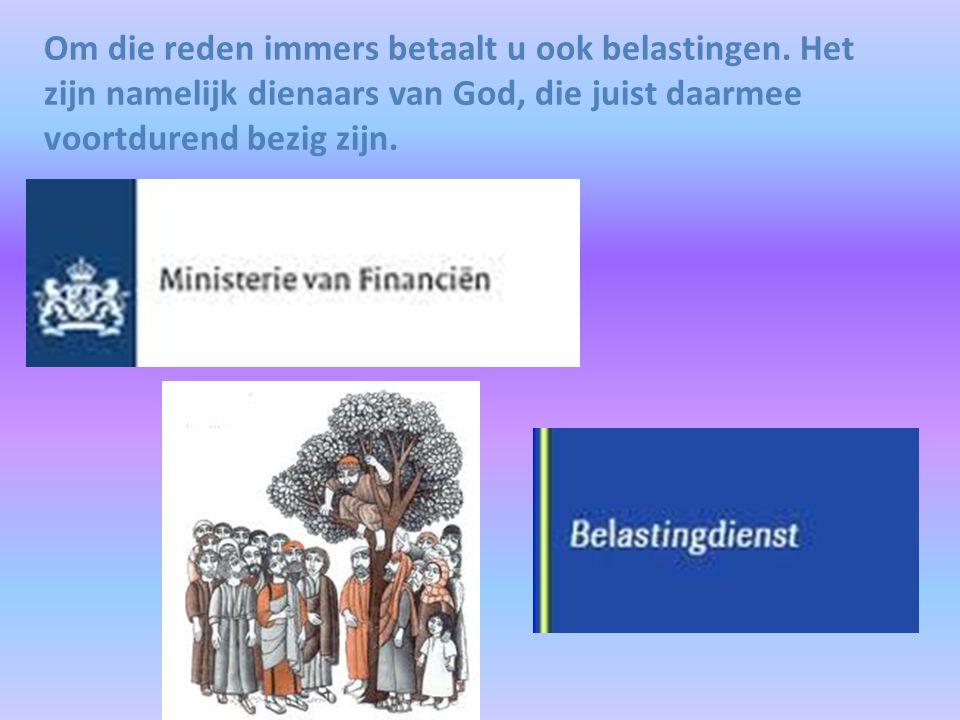 Om die reden immers betaalt u ook belastingen. Het zijn namelijk dienaars van God, die juist daarmee voortdurend bezig zijn.