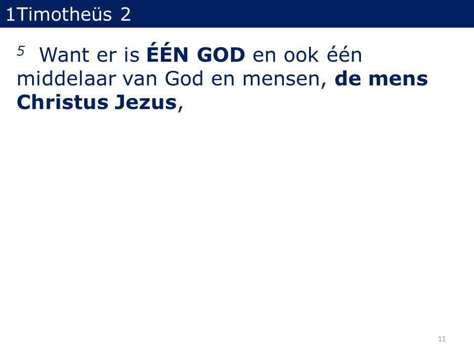 1Timotheüs 2 5 Want er is ÉÉN GOD en ook één middelaar van God en mensen, de mens Christus Jezus, 11