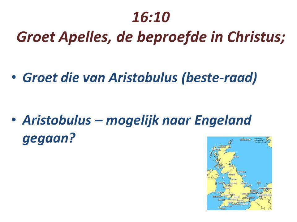 16:10 Groet Apelles, de beproefde in Christus; Groet die van Aristobulus (beste-raad) Aristobulus – mogelijk naar Engeland gegaan?