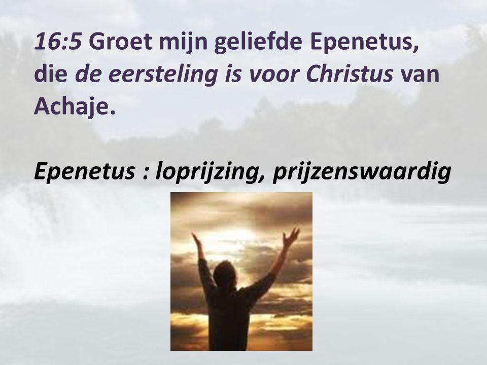 16:5 Groet mijn geliefde Epenetus, die de eersteling is voor Christus van Achaje.