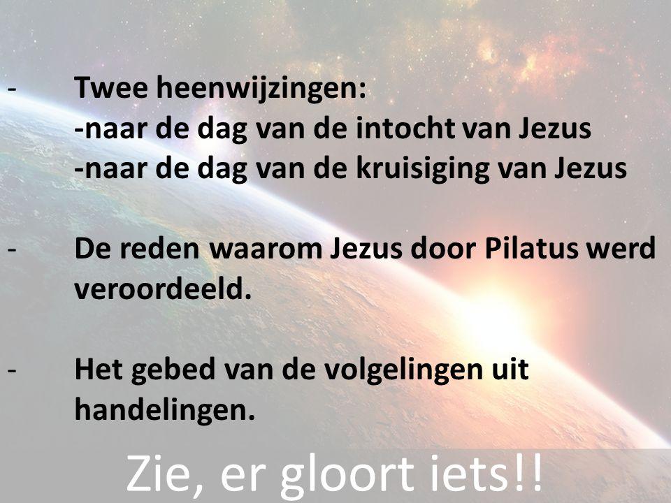 - Twee heenwijzingen: -naar de dag van de intocht van Jezus -naar de dag van de kruisiging van Jezus - De reden waarom Jezus door Pilatus werd veroordeeld.