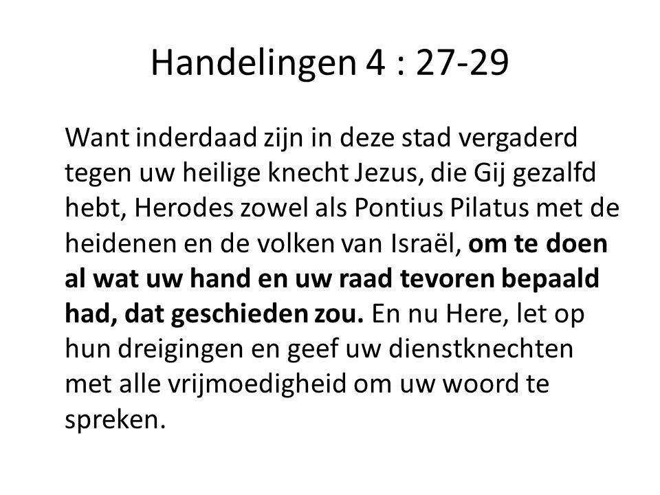 Handelingen 4 : 27-29 Want inderdaad zijn in deze stad vergaderd tegen uw heilige knecht Jezus, die Gij gezalfd hebt, Herodes zowel als Pontius Pilatus met de heidenen en de volken van Israël, om te doen al wat uw hand en uw raad tevoren bepaald had, dat geschieden zou.