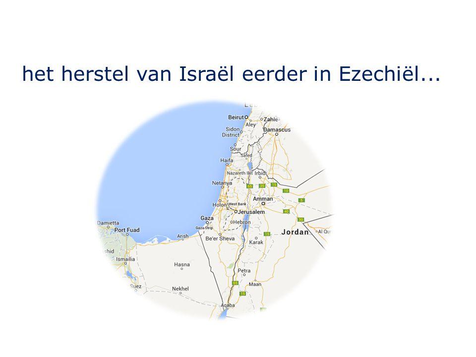 het herstel van Israël eerder in Ezechiël...