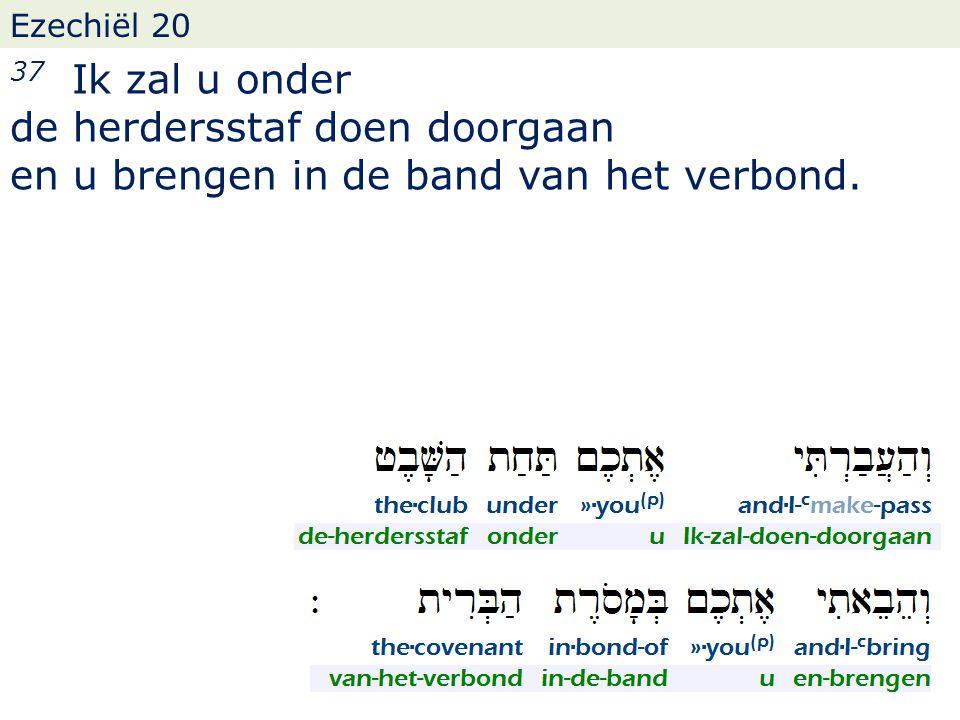 Ezechiël 20 37 Ik zal u onder de herdersstaf doen doorgaan en u brengen in de band van het verbond.