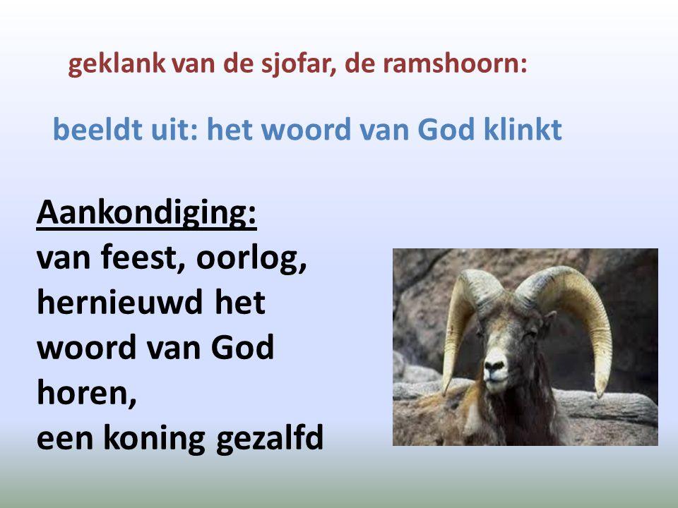 geklank van de sjofar, de ramshoorn: beeldt uit: het woord van God klinkt Aankondiging: van feest, oorlog, hernieuwd het woord van God horen, een koni