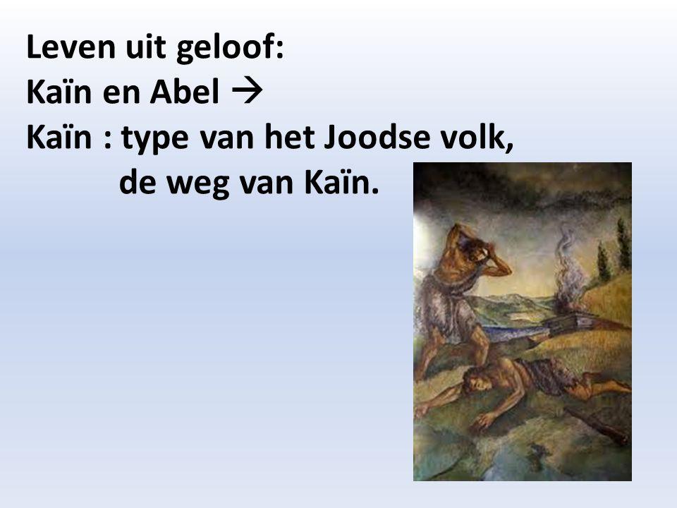Leven uit geloof: Kaïn en Abel  Kaïn : type van het Joodse volk, de weg van Kaïn.