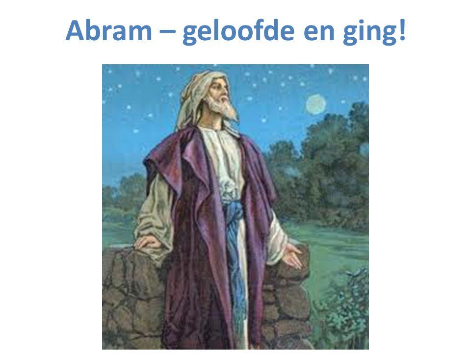 Abram – geloofde en ging!