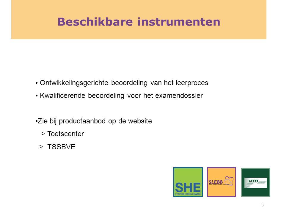 9 Beschikbare instrumenten Ontwikkelingsgerichte beoordeling van het leerproces Kwalificerende beoordeling voor het examendossier Zie bij productaanbo