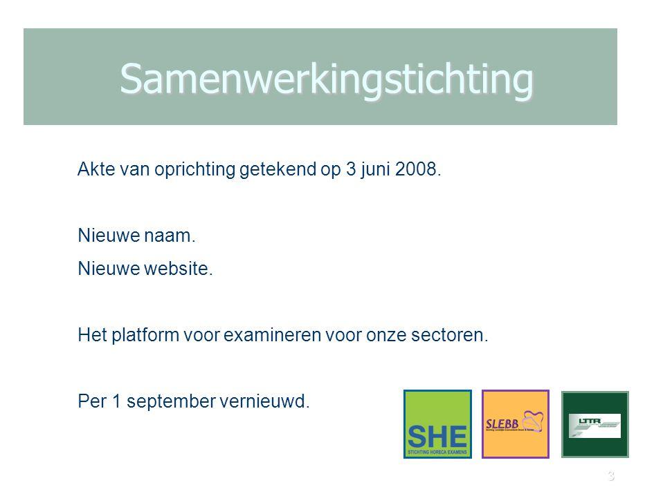 3 Samenwerkingstichting Akte van oprichting getekend op 3 juni 2008. Nieuwe naam. Nieuwe website. Het platform voor examineren voor onze sectoren. Per