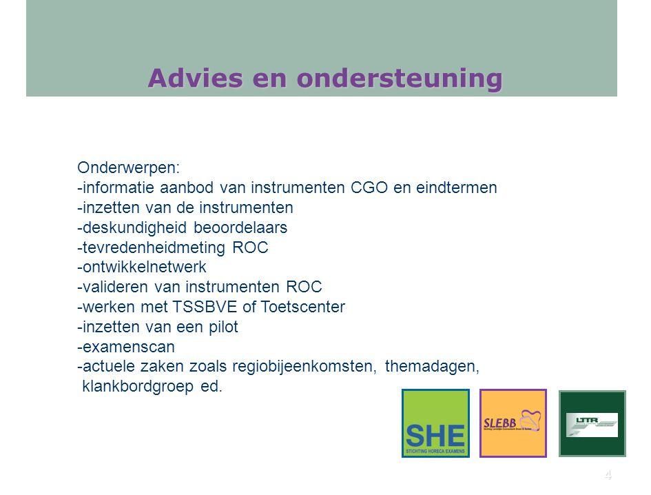 4 Advies en ondersteuning Onderwerpen: -informatie aanbod van instrumenten CGO en eindtermen -inzetten van de instrumenten -deskundigheid beoordelaars