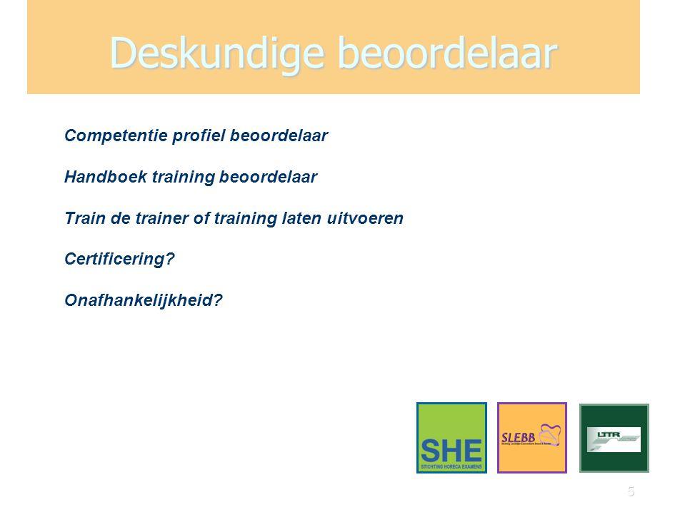 5 Deskundige beoordelaar Competentie profiel beoordelaar Handboek training beoordelaar Train de trainer of training laten uitvoeren Certificering? Ona