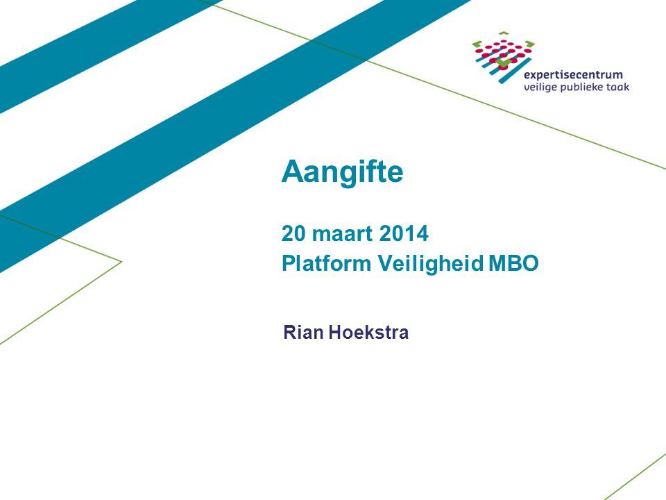 Aangifte 20 maart 2014 Platform Veiligheid MBO Rian Hoekstra