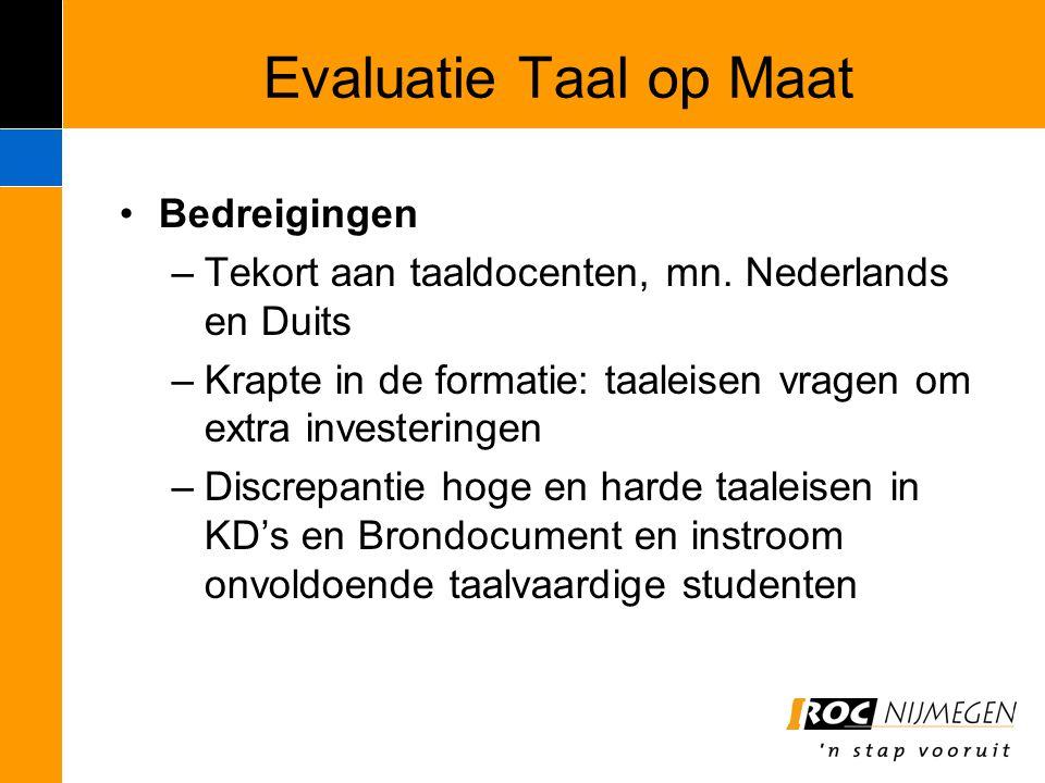 Evaluatie Taal op Maat Bedreigingen –Tekort aan taaldocenten, mn. Nederlands en Duits –Krapte in de formatie: taaleisen vragen om extra investeringen