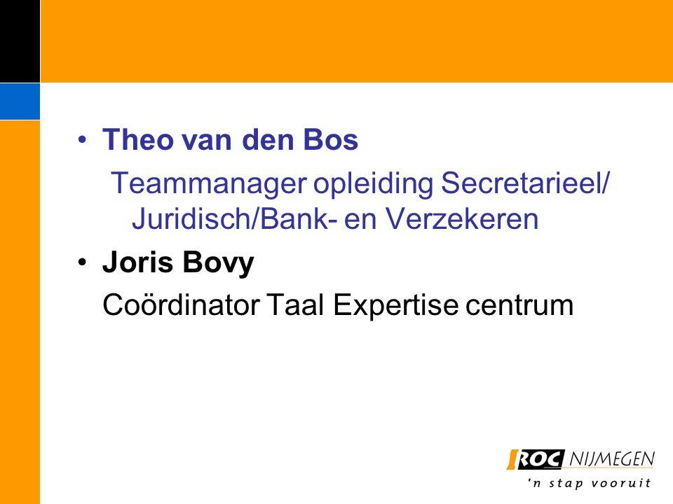 Theo van den Bos Teammanager opleiding Secretarieel/ Juridisch/Bank- en Verzekeren Joris Bovy Coördinator Taal Expertise centrum