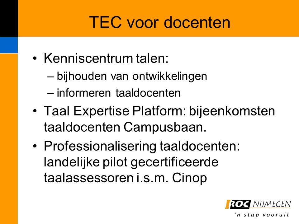TEC voor docenten Kenniscentrum talen: –bijhouden van ontwikkelingen –informeren taaldocenten Taal Expertise Platform: bijeenkomsten taaldocenten Camp