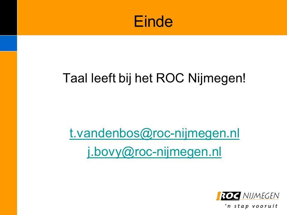 Einde Taal leeft bij het ROC Nijmegen! t.vandenbos@roc-nijmegen.nl j.bovy@roc-nijmegen.nl