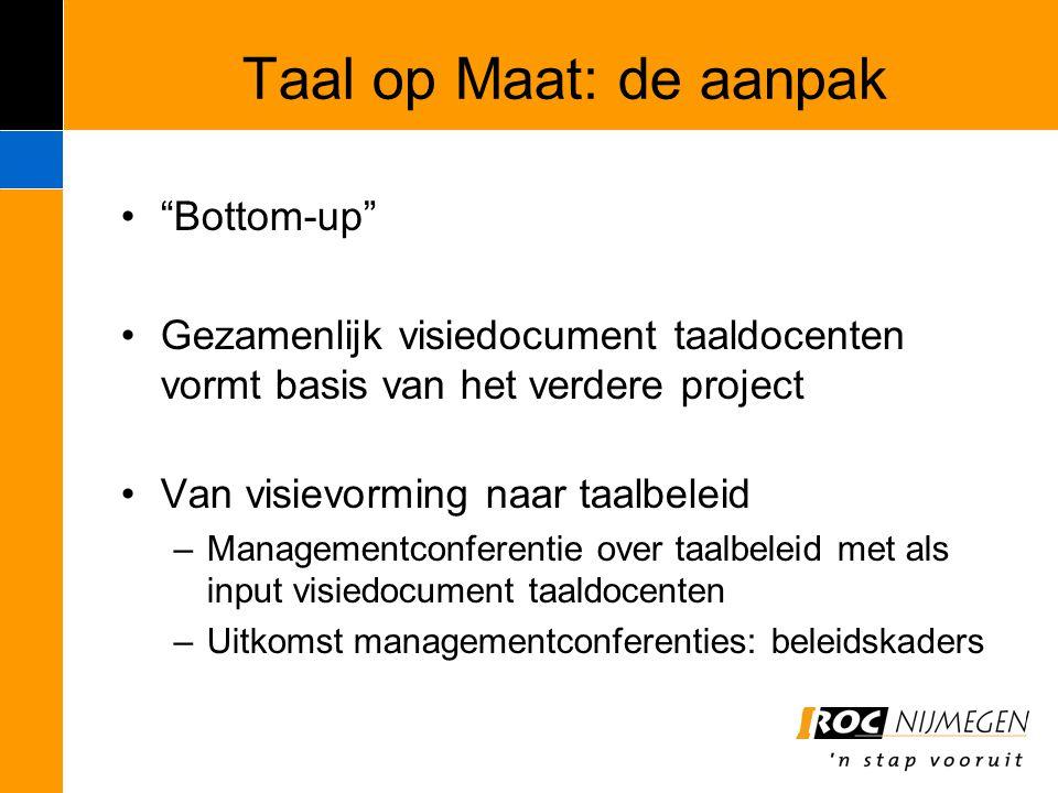 """Taal op Maat: de aanpak """"Bottom-up"""" Gezamenlijk visiedocument taaldocenten vormt basis van het verdere project Van visievorming naar taalbeleid –Manag"""
