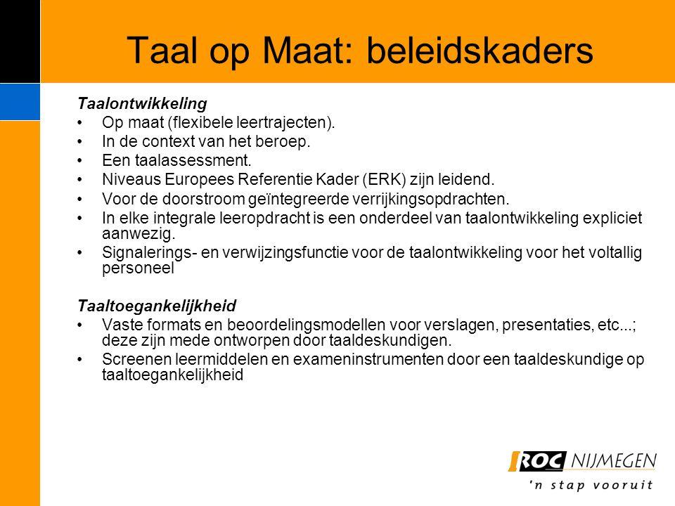 Taal op Maat: beleidskaders Taalontwikkeling Op maat (flexibele leertrajecten). In de context van het beroep. Een taalassessment. Niveaus Europees Ref
